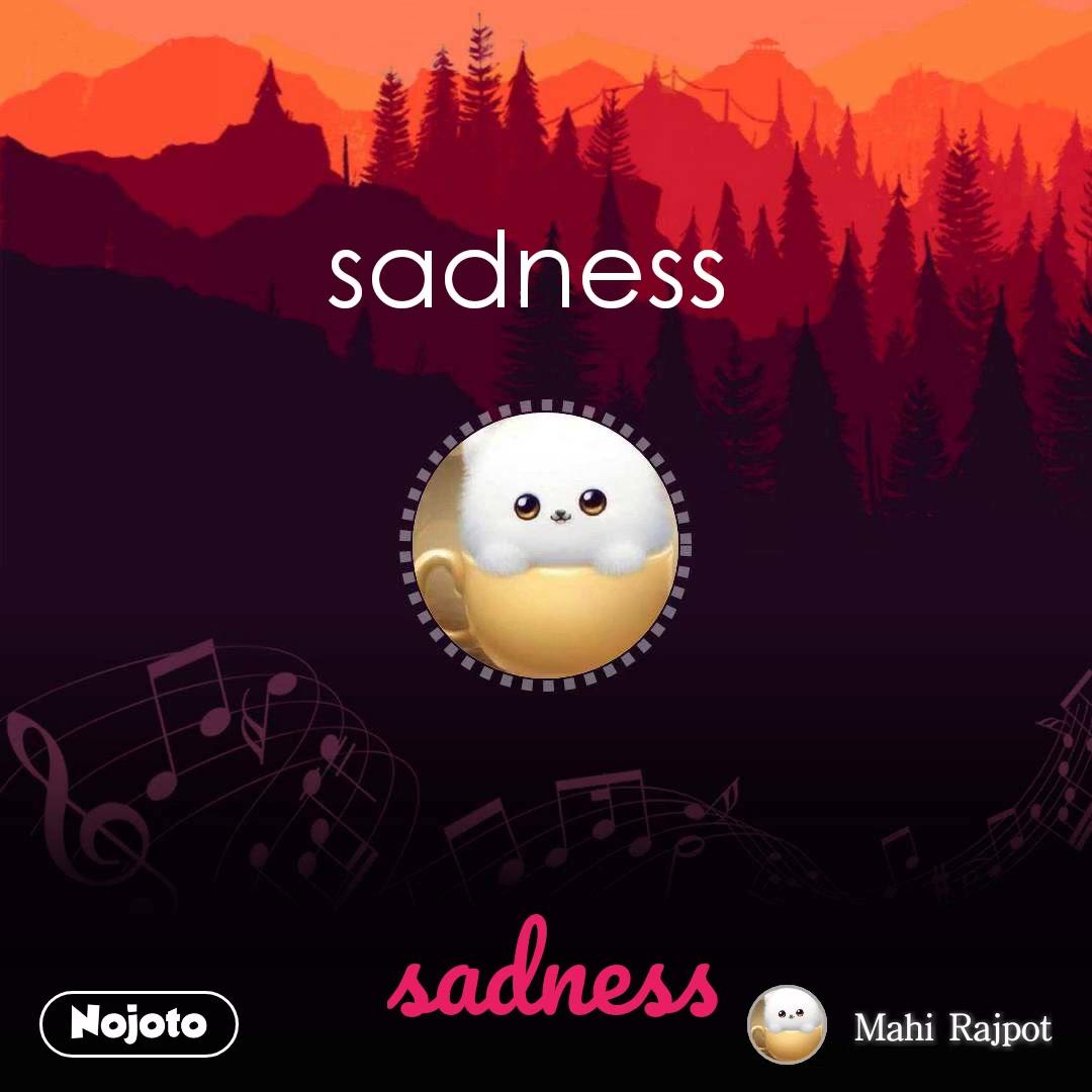 sadness sadness