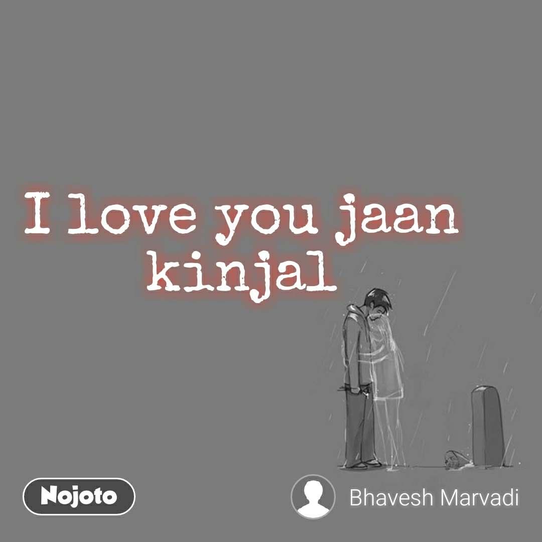 I love you jaan kinjal