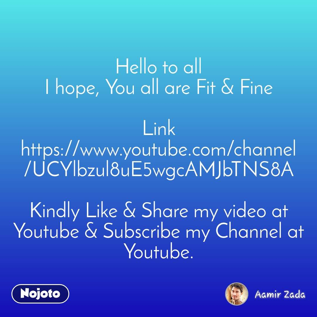 Hello to all I hope, You all are Fit & Fine  Link https://www.youtube.com/channel/UCYlbzul8uE5wgcAMJbTNS8A  Kindly Like & Share my video at Youtube & Subscribe my Channel at Youtube.
