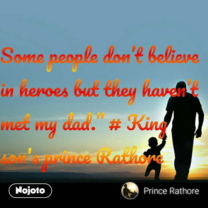 """Some people don't believe in heroes but they haven't met my dad."""" # King son's prince Rathore"""