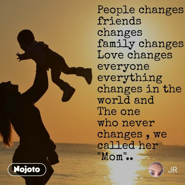"""2 Years of Nojoto People changes friends changes family changes  Love changes everyone everything changes in the world and The one who never changes , we called her """"Mom"""".."""