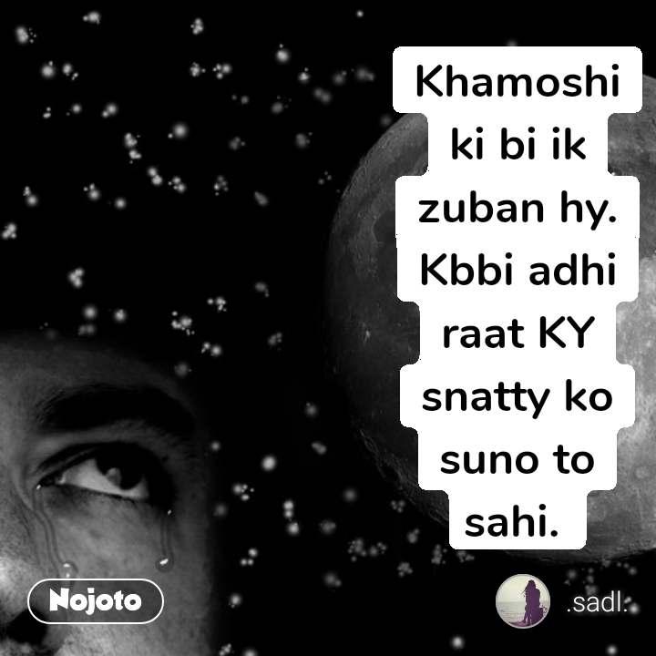 #OpenPoetry Khamoshi ki bi ik zuban hy. Kbbi adhi raat KY snatty ko suno to sahi.