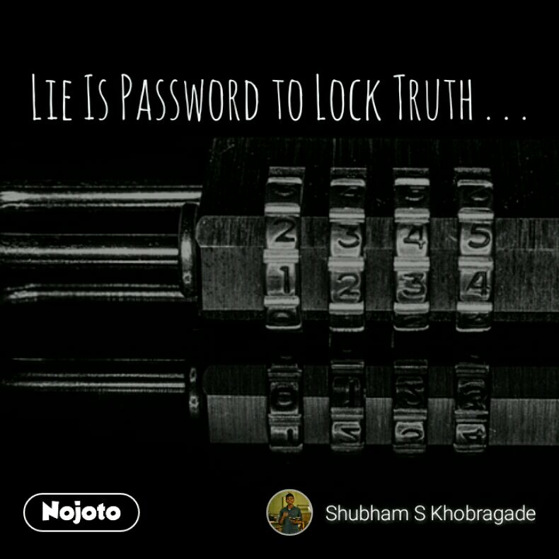 Lie Is Password to Lock Truth . . .