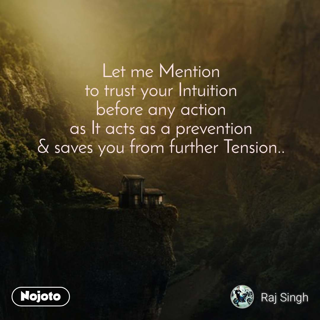 Let me Mention to trust your Intuition before any action as It acts as a prevention & saves you from further Tension..