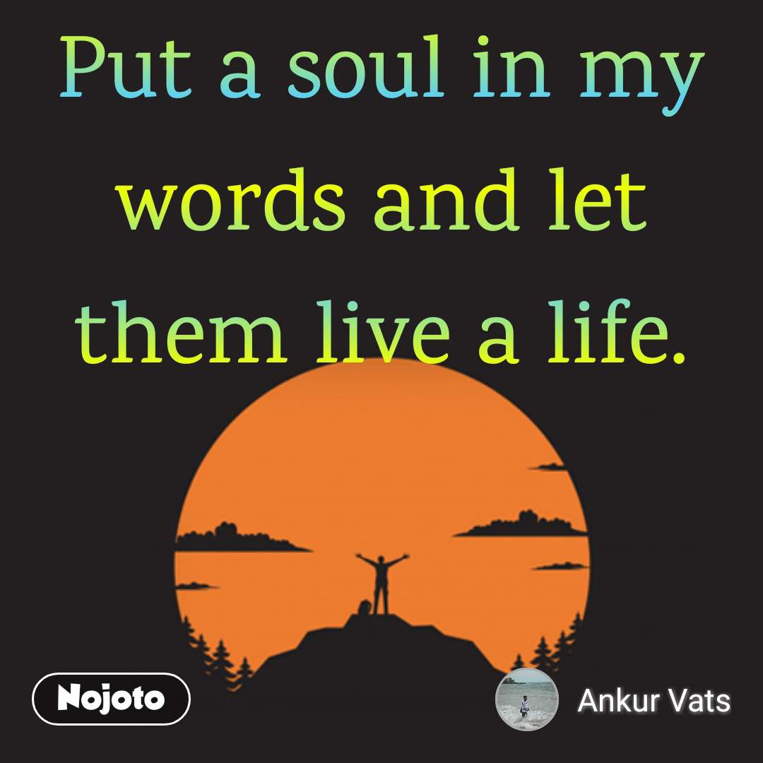 Put A Soul In My Words And Let Them Live A Lifelife Nojoto