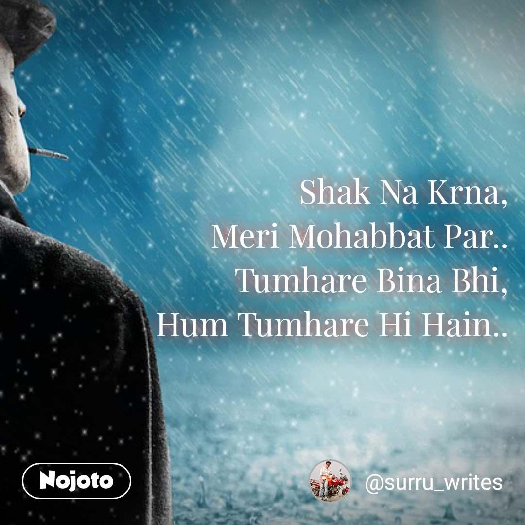 #OpenPoetry Shak Na Krna, Meri Mohabbat Par.. Tumhare Bina Bhi, Hum Tumhare Hi Hain..