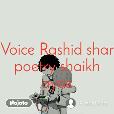 Voice Rashid shar poetry shaikh ayaz