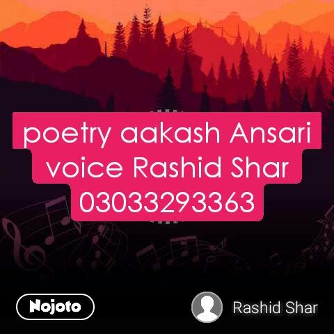 poetry aakash Ansari voice Rashid Shar 03033293363