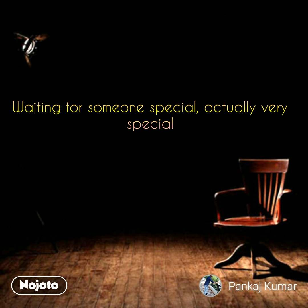 Waiting For Someone Special Actually Very Specialim In Love Quotes