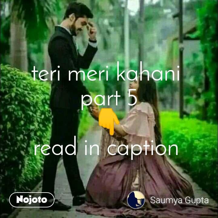 teri meri kahani  part 5 👇 read in caption