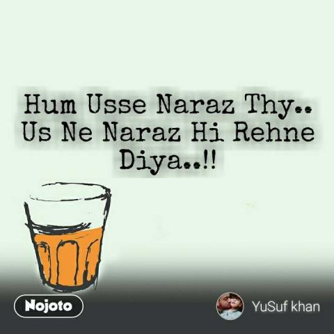 Hum Usse Naraz Thy.. Us Ne Naraz Hi Rehne Diya..!!