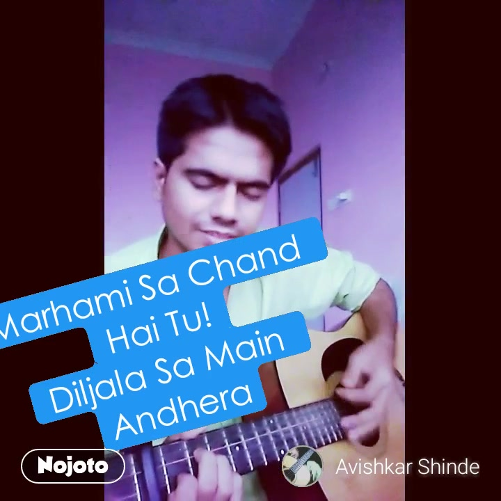 #NojotoVideoMarhami Sa Chand  Hai Tu! Diljala Sa Main  Andhera