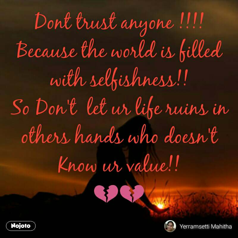 Dont Trust Anyone Because The World Is Filled With Selfishnes