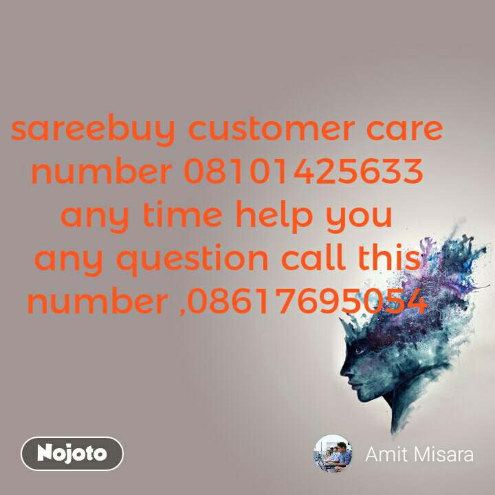 sareebuy customer care number 08101425633 any time help you any question call this number ,08617695054