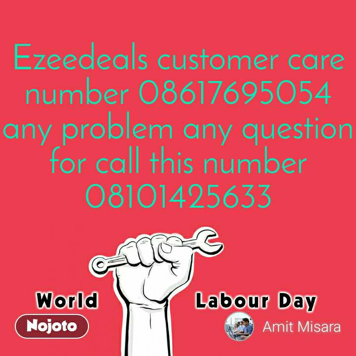 world labour day Ezeedeals customer care number 08617695054 any problem any question for call this number 08101425633