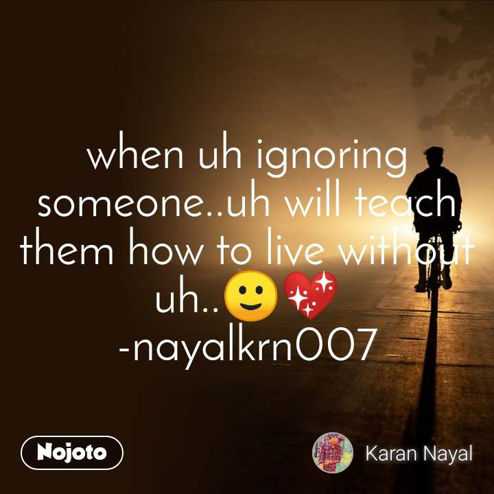 when uh ignoring someone  uh will teach them how t | English