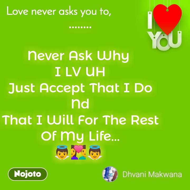 ........  Never Ask Why  I LV UH Just Accept That I Do Nd That I Will For The Rest Of My Life... 👼💑👼
