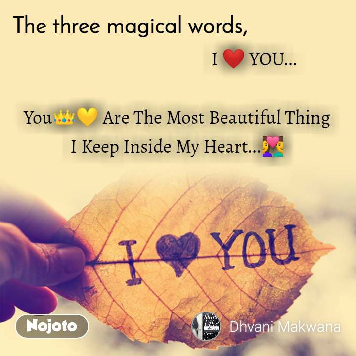 The three magical words                                        I ❤ YOU...  You👑💛 Are The Most Beautiful Thing I Keep Inside My Heart...💑