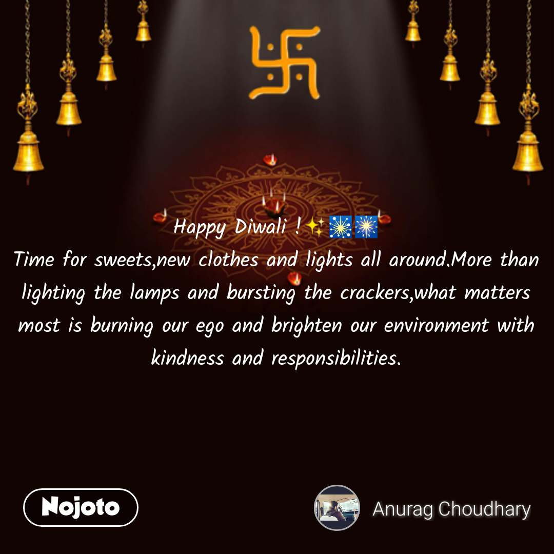 Happy Diwali !✨🎇🎆 Time for sweets,new clothes and lights all around.More than lighting the lamps and bursting the crackers,what matters most is burning our ego and brighten our environment with kindness and responsibilities. #NojotoQuote