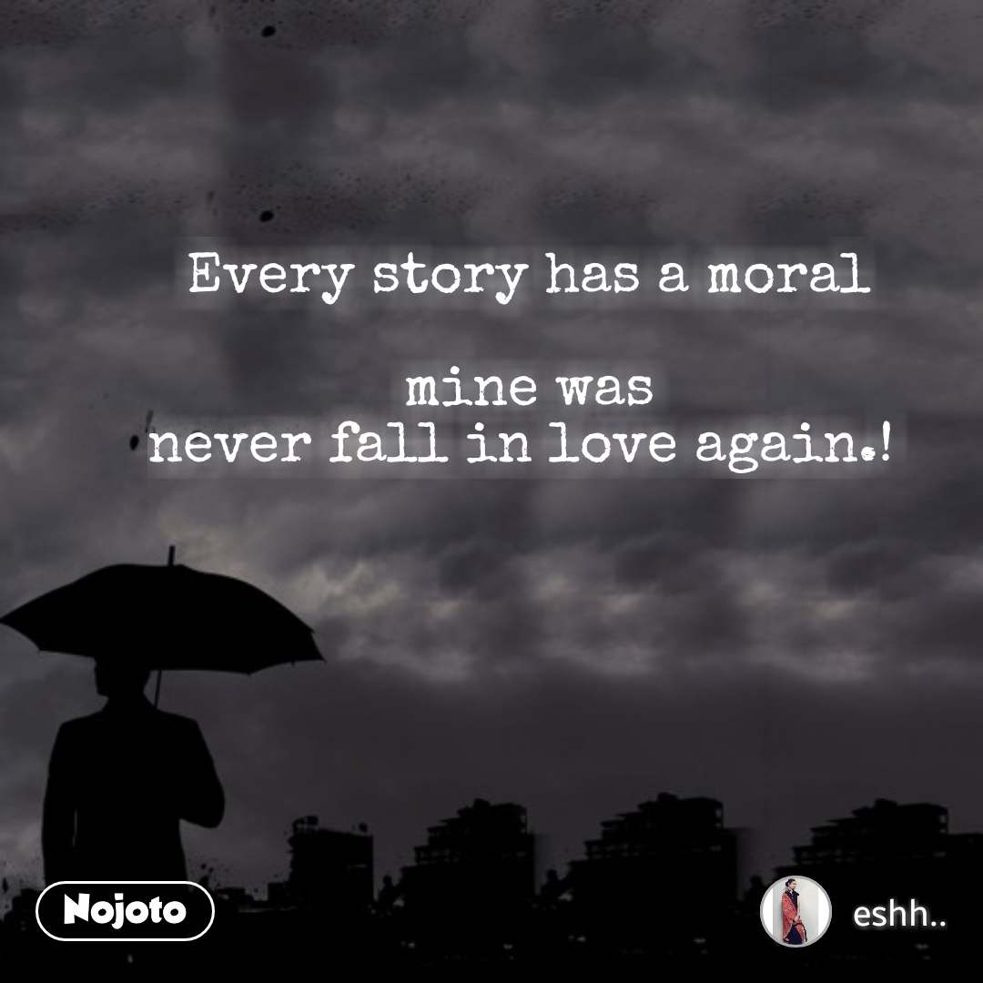 Every Story Has A Moral Mine Was Never Fall In Love Againeshquota