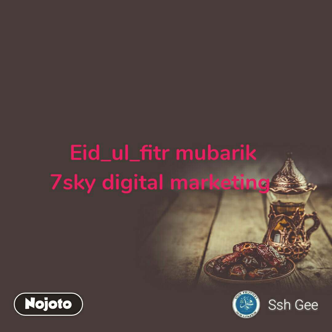 Eid_ul_fitr mubarik  7sky digital marketing