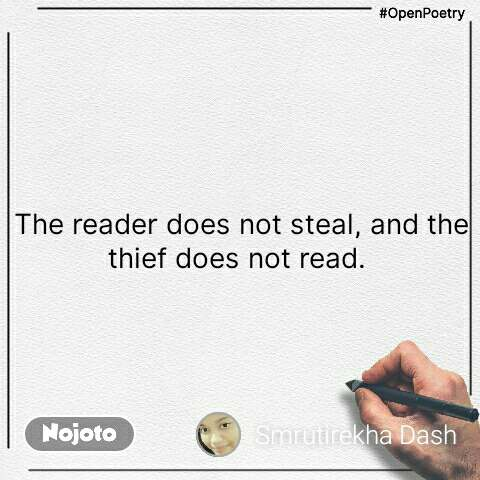 #OpenPoetry The reader does not steal, and the thief does not read.  #NojotoQuote