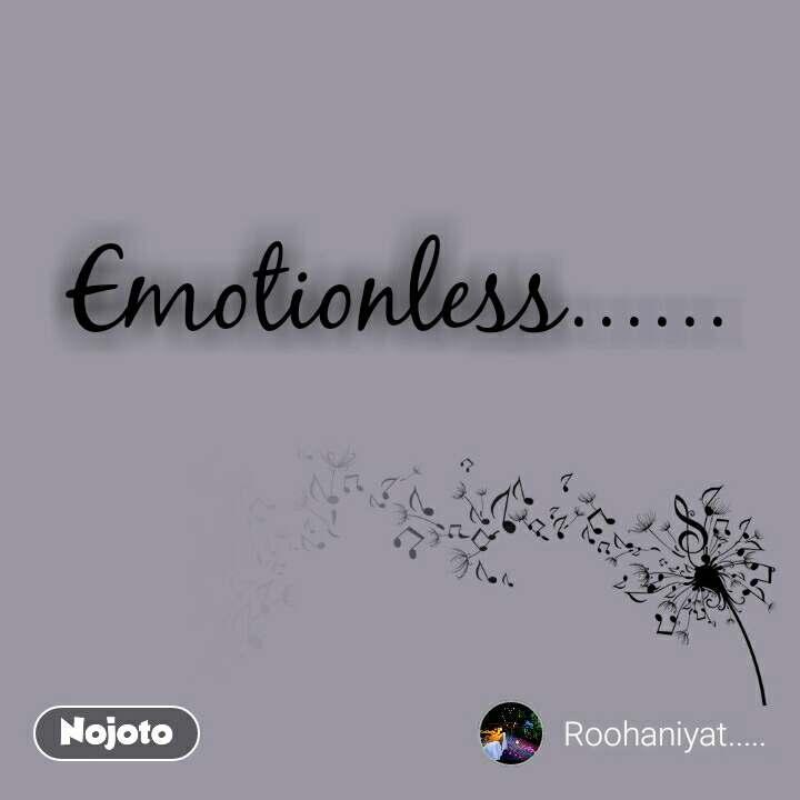 Emotionless......