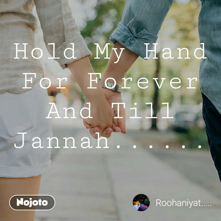 Hold My Hand For Forever And Till Jannah......