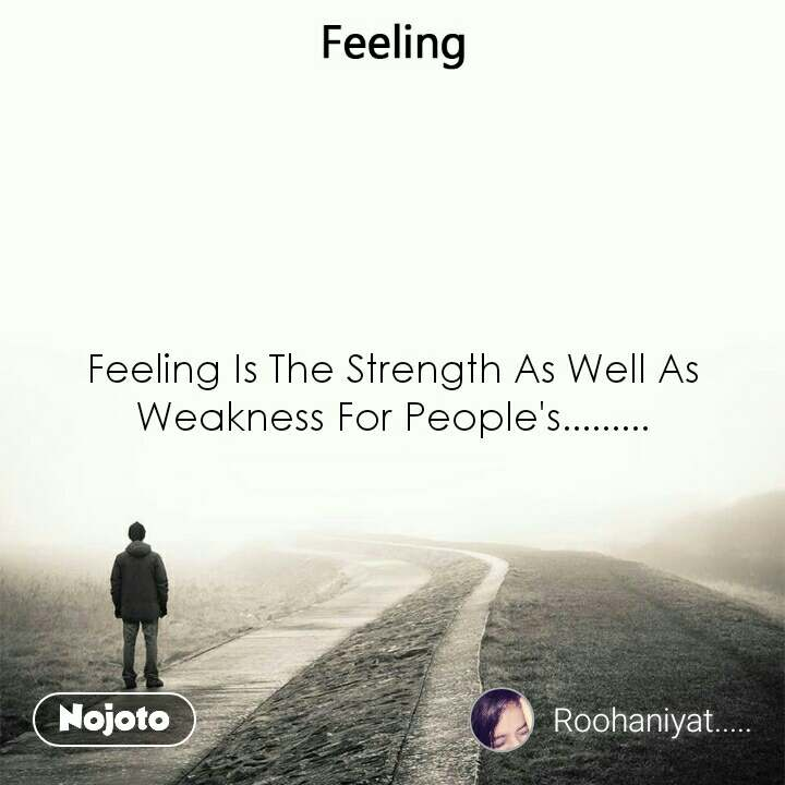 Feeling Feeling Is The Strength As Well As Weakness For People's.........