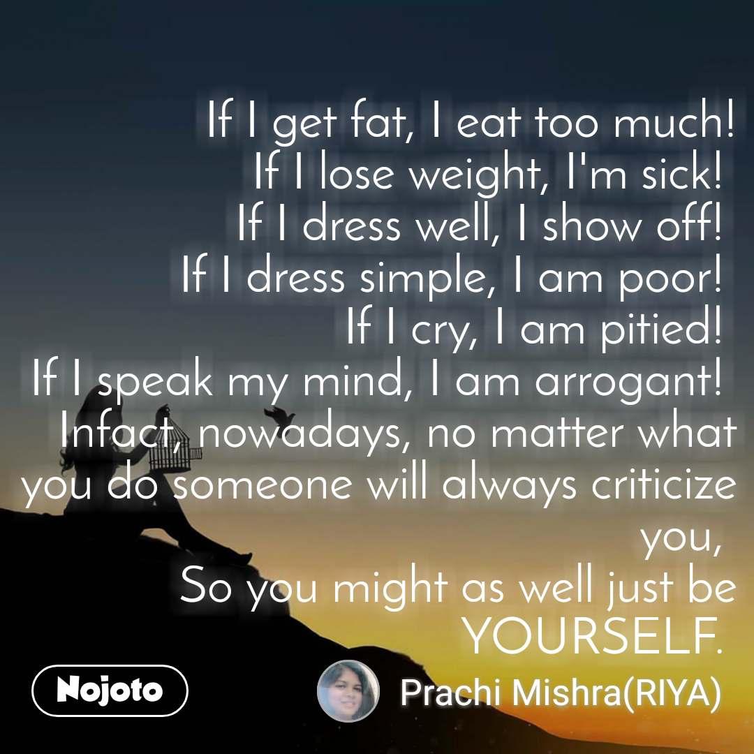 If I get fat, I eat too much! If I lose weight, I' | English