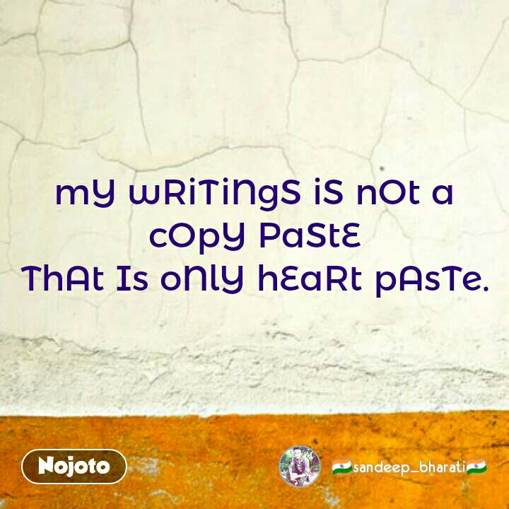 mY wRiTiNgS iS nOt a cOpY PaStE ThAt Is oNlY hEaRt | Nojoto