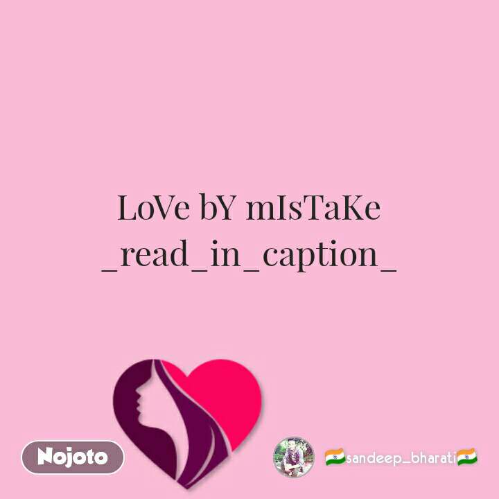 LoVe bY mIsTaKe _read_in_caption_