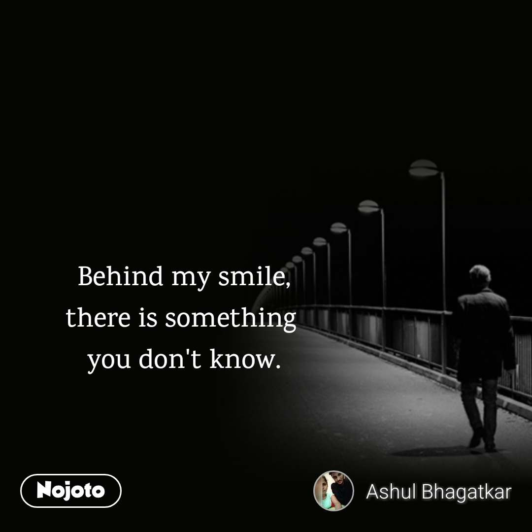 Behind My Smile There Is Something You Dont Knownojotolife