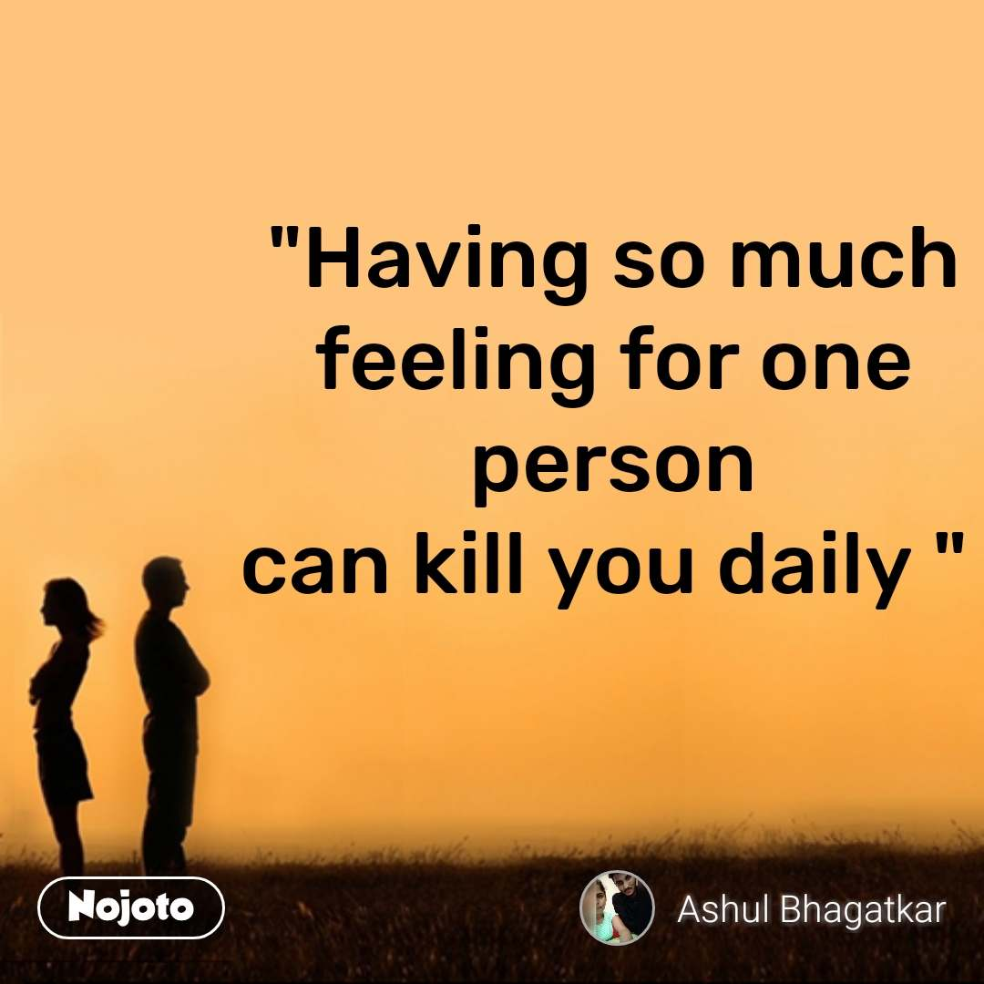 Having So Much Feeling For One Person Can Kill You Daily N