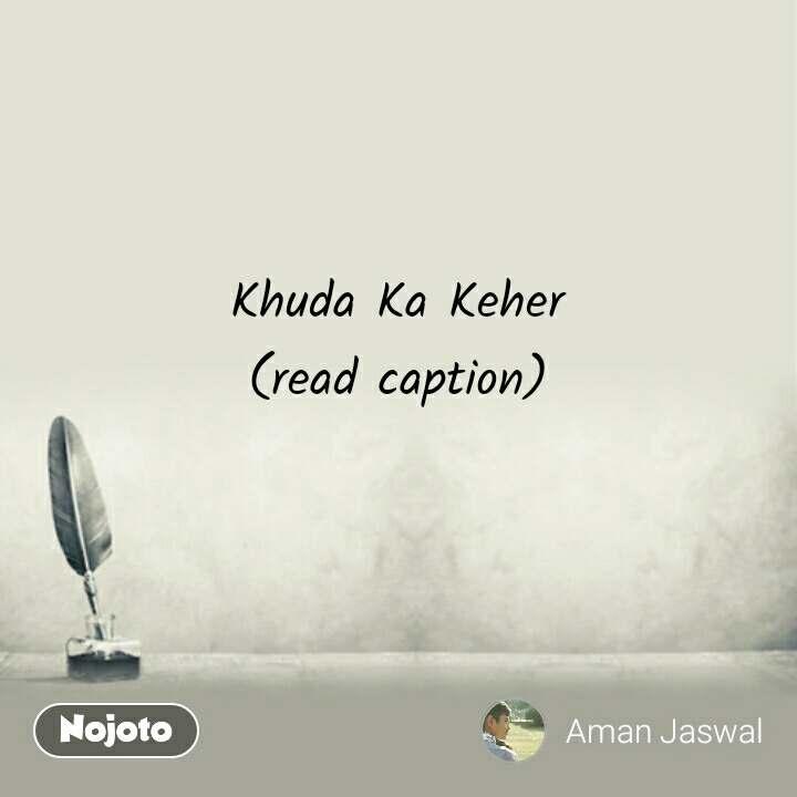 Khuda Ka Keher (read caption)