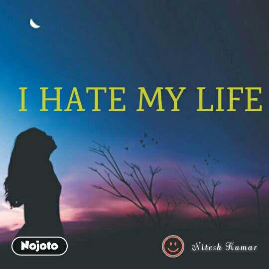 I Hate My Life Quotes Shayari Story Poem Jokes Memes On Nojot
