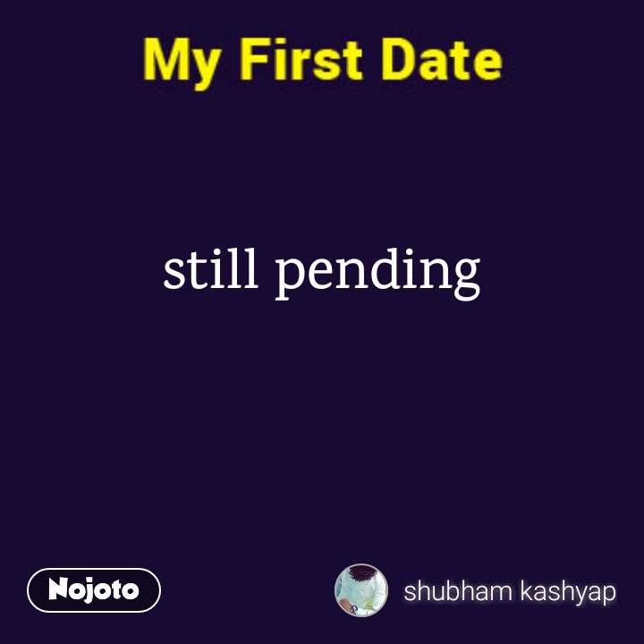 still pending