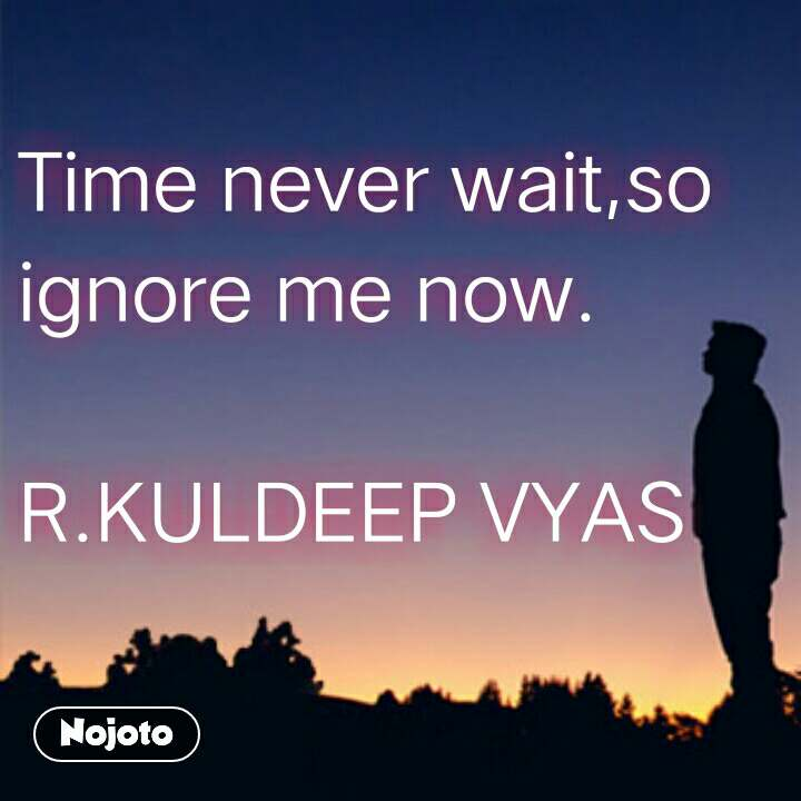 Time Never Waitso Ignore Me Now Rkuldeep Vyas Quotes Shayari