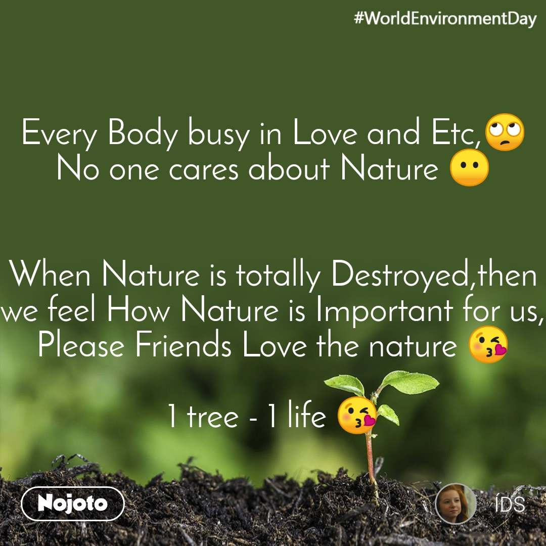 #WorldEnvironmentDay Every Body busy in Love and Etc,🙄 No one cares about Nature 😶   When Nature is totally Destroyed,then we feel How Nature is Important for us, Please Friends Love the nature 😘  1 tree - 1 life 😘