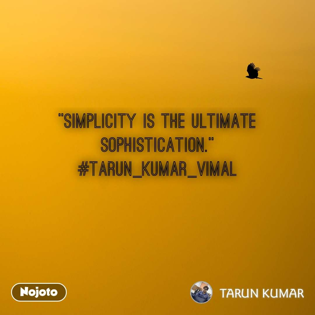 """Simplicity is the ultimate sophistication."" #tarun_kumar_vimal"
