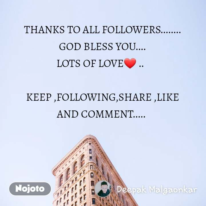 THANKS TO ALL FOLLOWERS........ GOD BLESS YOU.... LOTS OF LOVE❤ ..    KEEP ,FOLLOWING,SHARE ,LIKE AND COMMENT.....