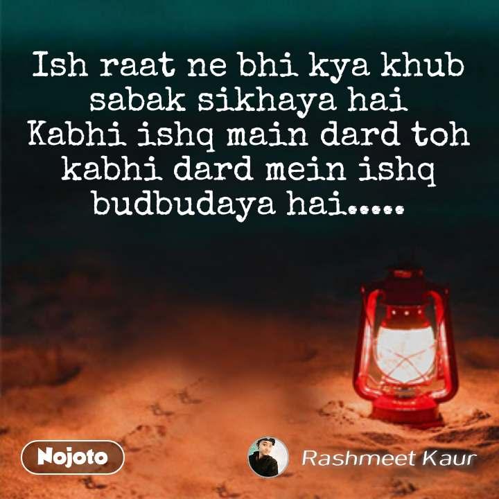 night quotes in hindi Ish raat ne bhi kya khub sabak sikhaya hai Kabhi ishq main dard toh kabhi dard mein ishq budbudaya hai..... #NojotoQuote