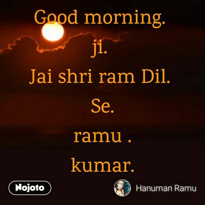 Good Morning Ji Jai Shri Ram Dil Se Ramu Kumar Quotes Sha
