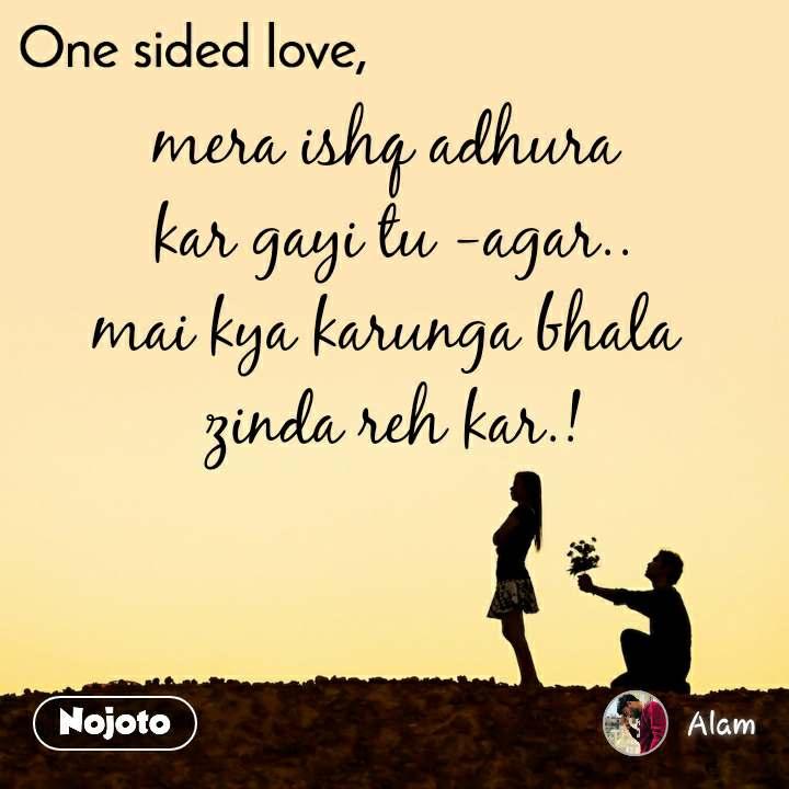 One sided Love mera ishq adhura kar gayi tu -agar | Nojoto
