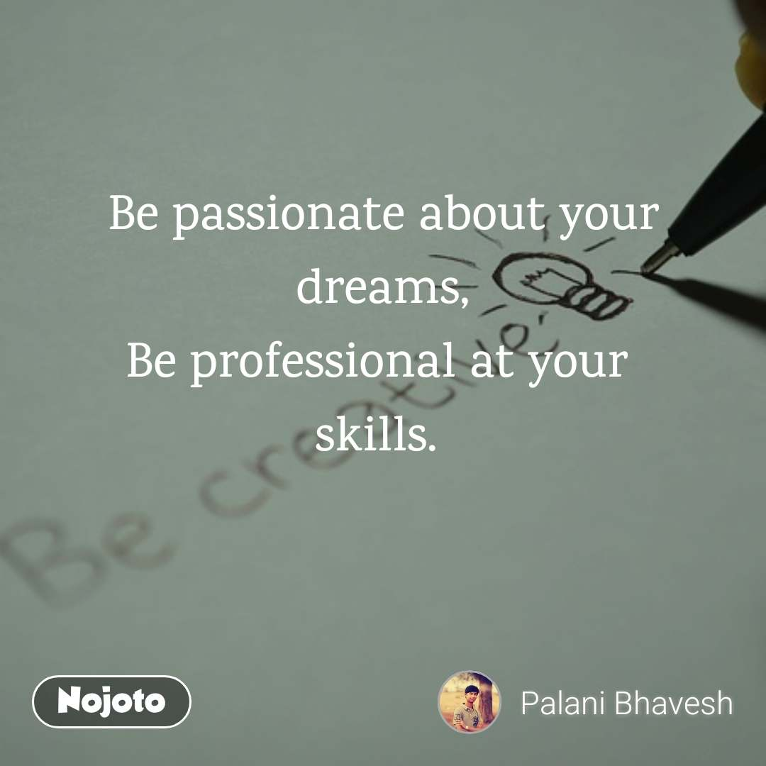 be passionate about your dreams be professional at your skills