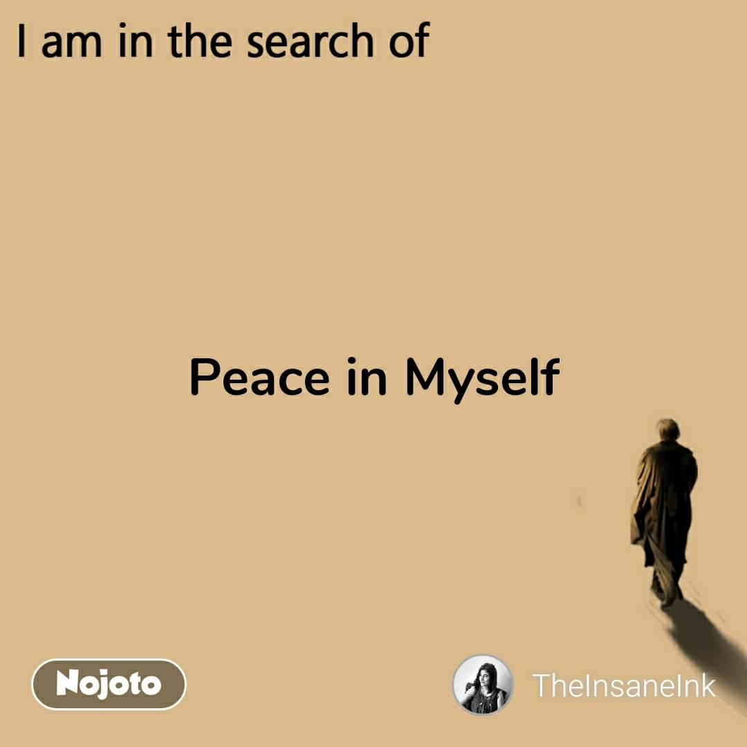 I am in the search of Peace in Myself