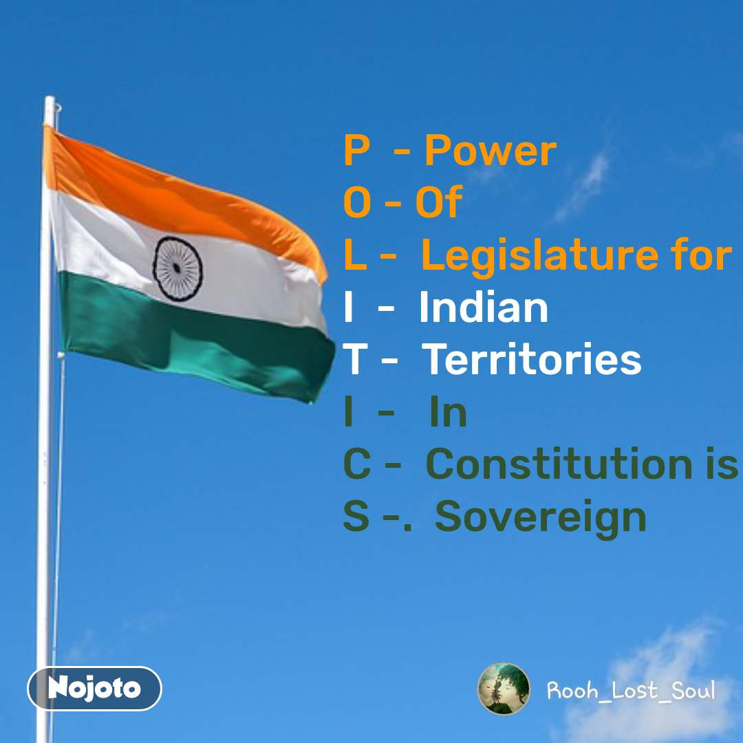 #OpenPoetry P  - Power O - Of L -  Legislature for I  -  Indian T -  Territories I  -   In C -  Constitution is S -.  Sovereign