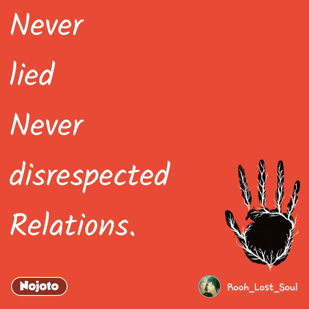Never  lied Never  disrespected Relations.
