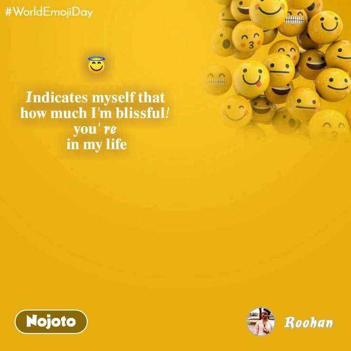 World Emoji Day  😇  I𝐧𝐝𝐢𝐜𝐚𝐭𝐞𝐬 𝐦𝐲𝐬𝐞𝐥𝐟 𝐭𝐡𝐚𝐭  𝐡𝐨𝐰 𝐦𝐮𝐜𝐡 𝐈'𝐦 𝐛𝐥𝐢𝐬𝐬𝐟𝐮𝐥!  𝐲𝐨𝐮' re  𝐢𝐧 𝐦𝐲 𝐥𝐢𝐟𝐞