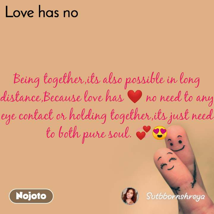 Love has no Being together,its also possible in long distance,Because love has ❤ no need to any eye contact or holding together,its just need to both pure soul. 💞😍